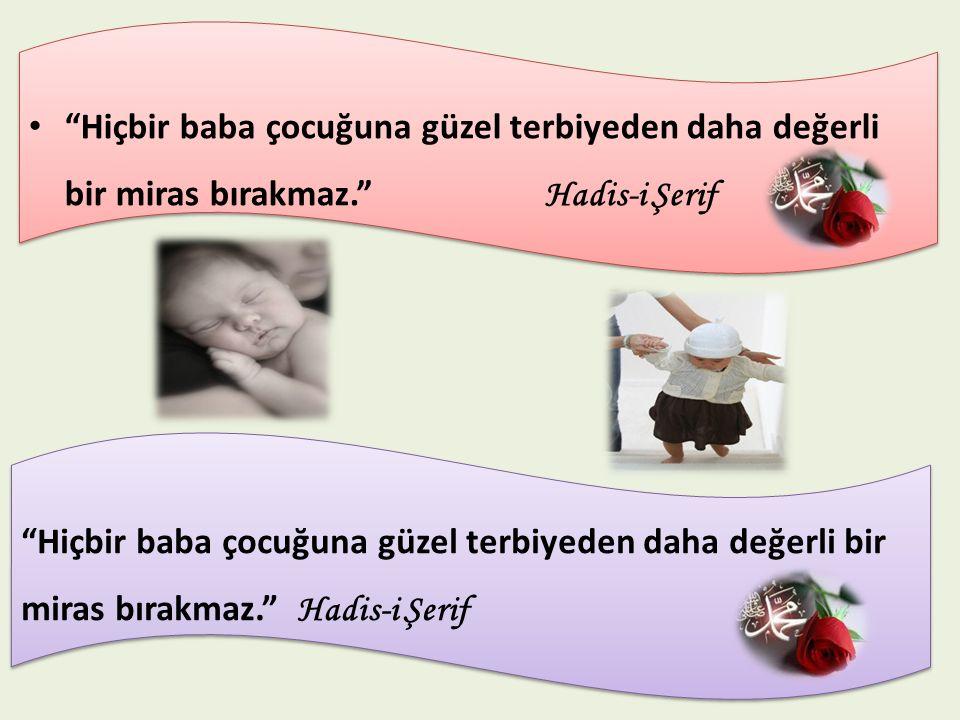 Hiçbir baba çocuğuna güzel terbiyeden daha değerli bir miras bırakmaz