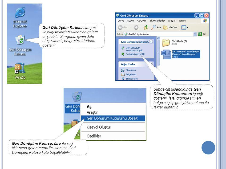 Geri Dönüşüm Kutusu simgesi ile bilgisayardan silinen belgelere erişilebilir. Simgenin içinin dolu oluşu sinmiş belgenin olduğunu gösterir