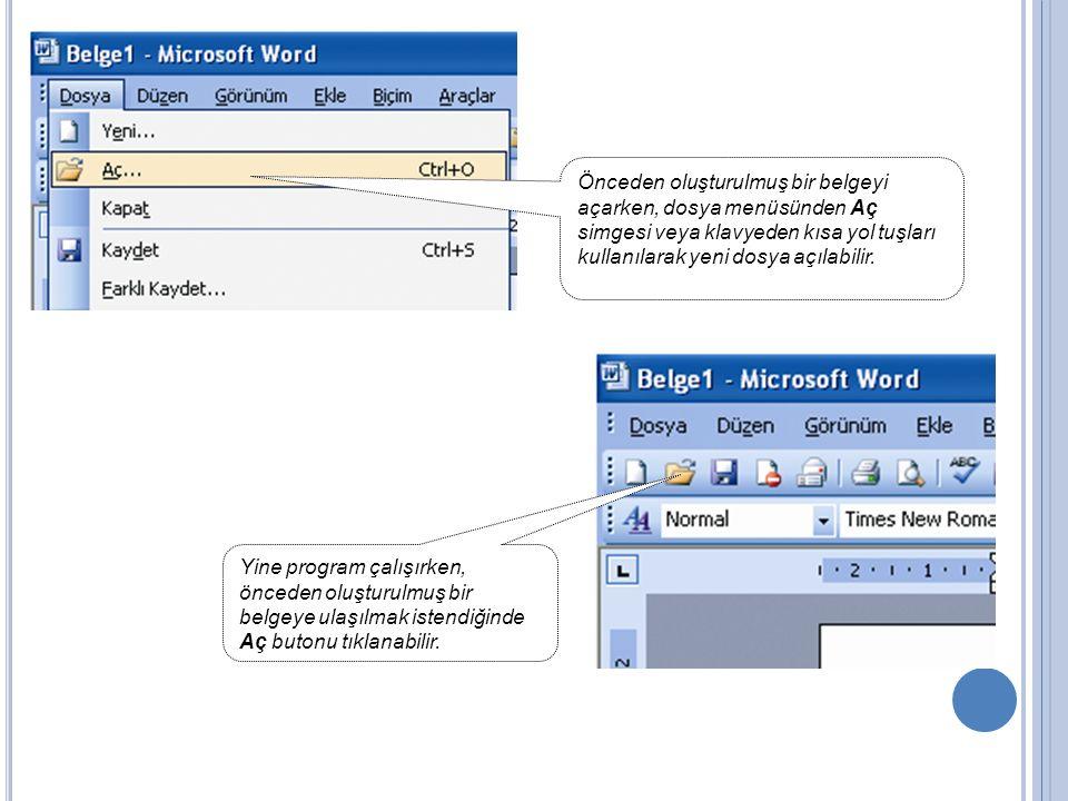 Önceden oluşturulmuş bir belgeyi açarken, dosya menüsünden Aç simgesi veya klavyeden kısa yol tuşları kullanılarak yeni dosya açılabilir.