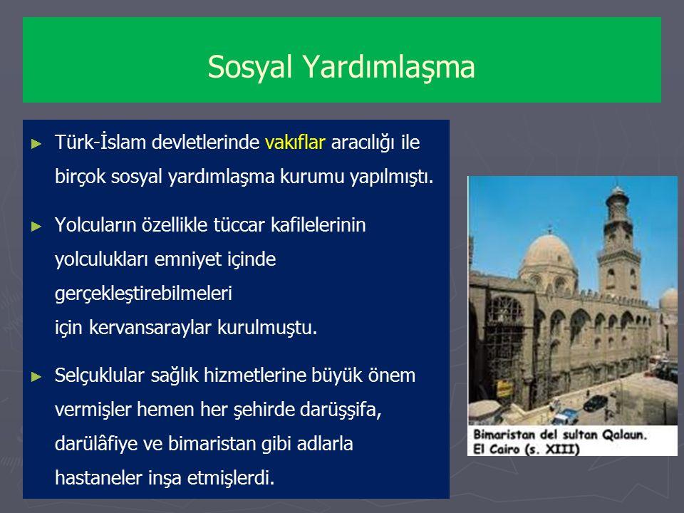 Sosyal Yardımlaşma Türk-İslam devletlerinde vakıflar aracılığı ile birçok sosyal yardımlaşma kurumu yapılmıştı.