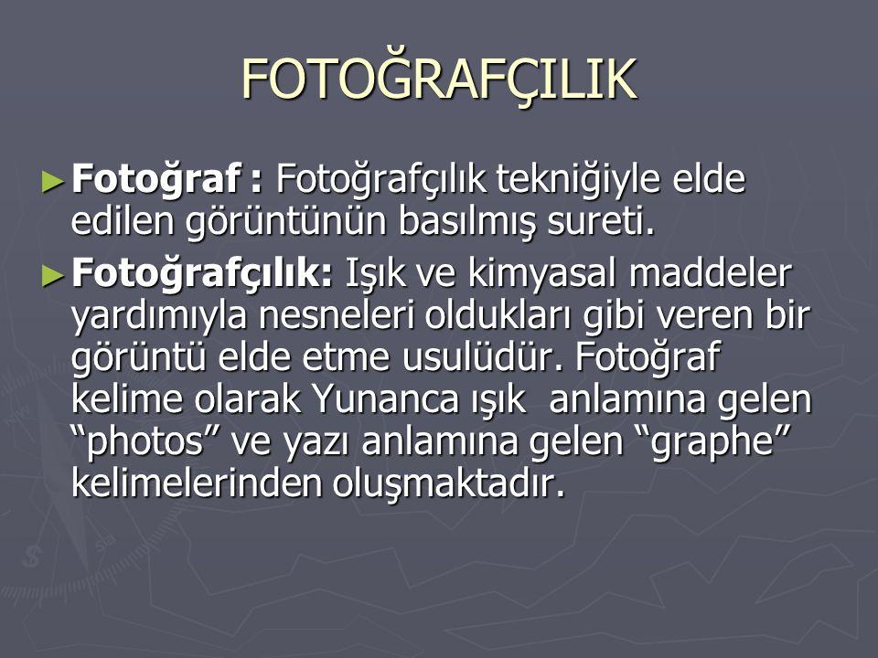 FOTOĞRAFÇILIK Fotoğraf : Fotoğrafçılık tekniğiyle elde edilen görüntünün basılmış sureti.