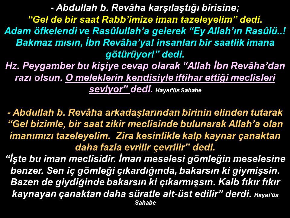 - Abdullah b. Revâha karşılaştığı birisine;