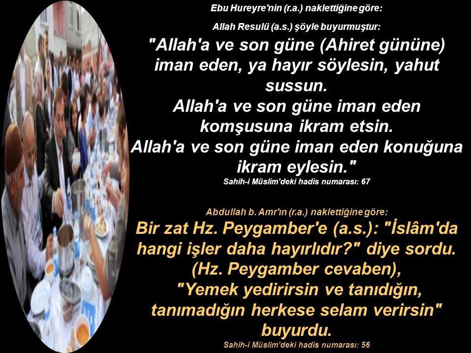 Allah a ve son güne iman eden komşusuna ikram etsin.