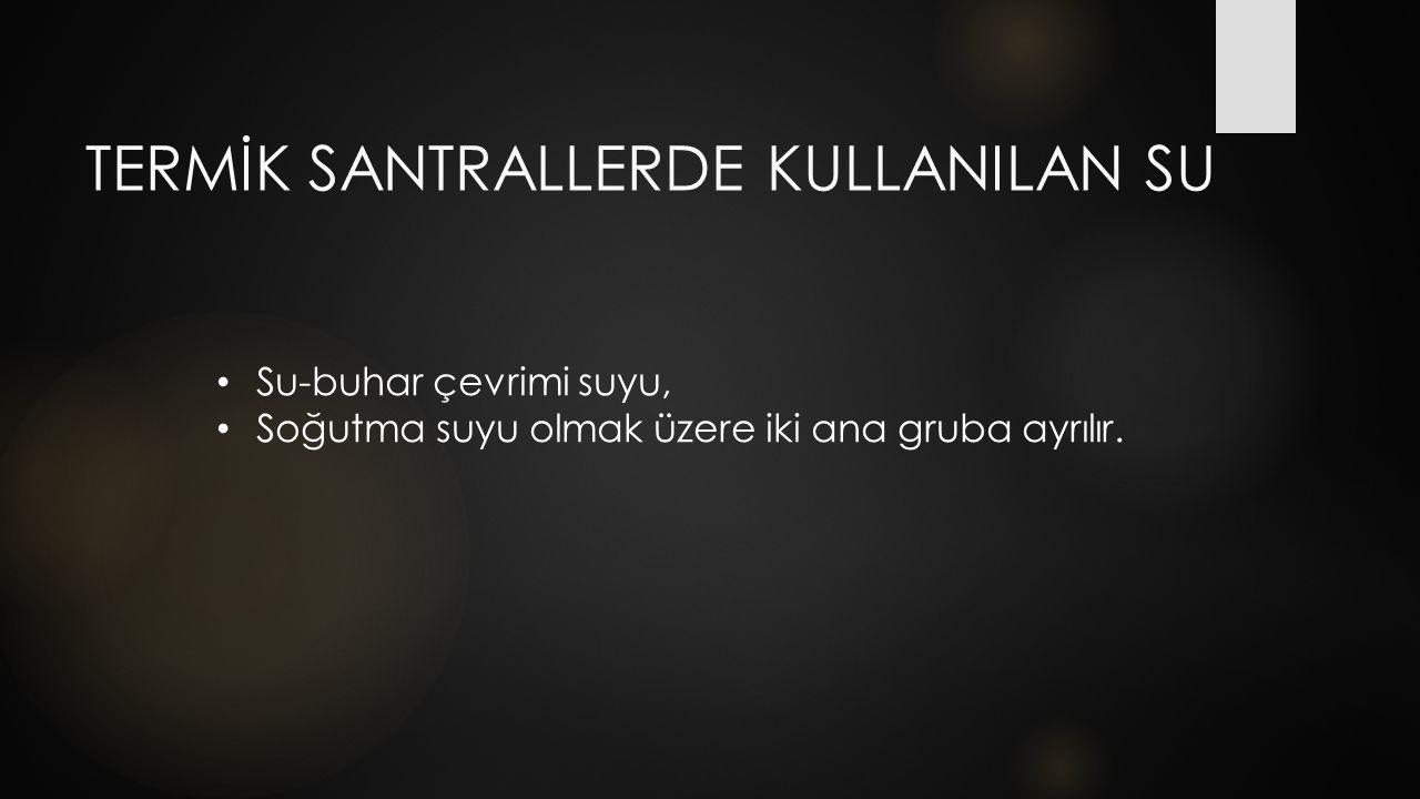 TERMİK SANTRALLERDE KULLANILAN SU