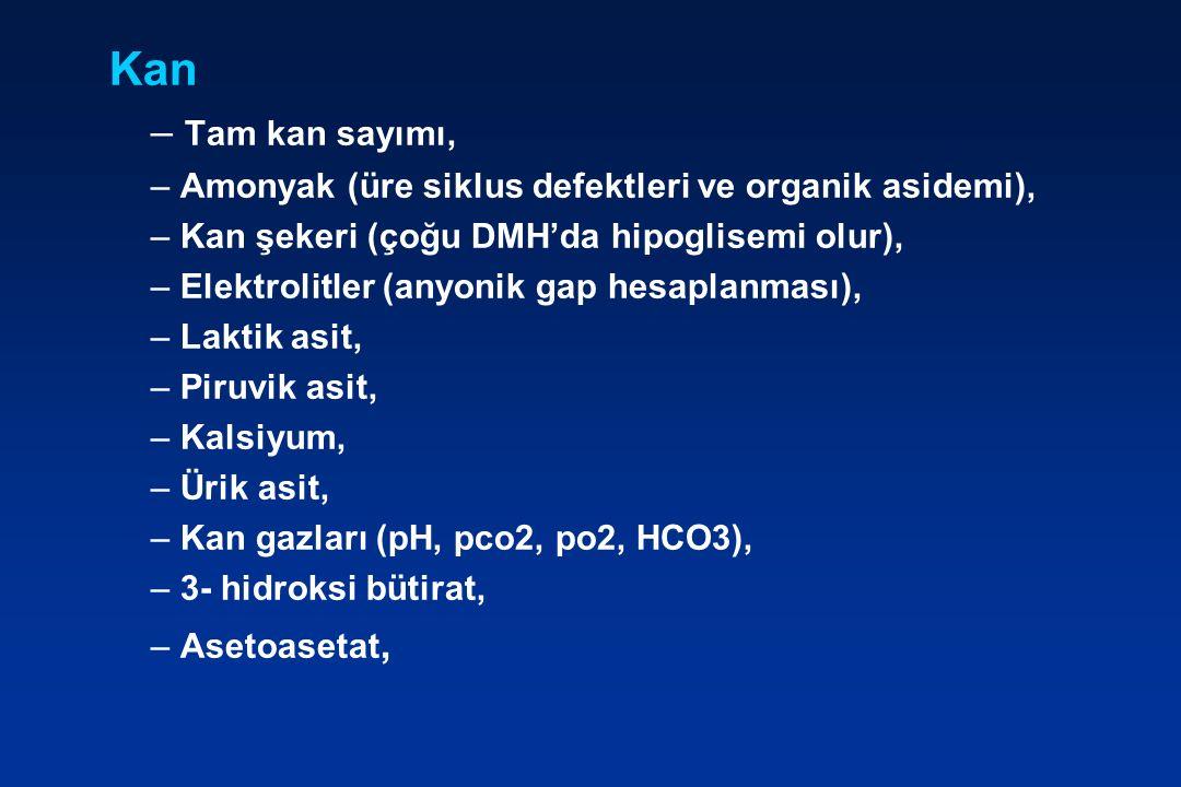 Kan Tam kan sayımı, Amonyak (üre siklus defektleri ve organik asidemi), Kan şekeri (çoğu DMH'da hipoglisemi olur),
