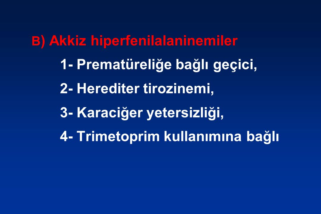 1- Prematüreliğe bağlı geçici, 2- Herediter tirozinemi,