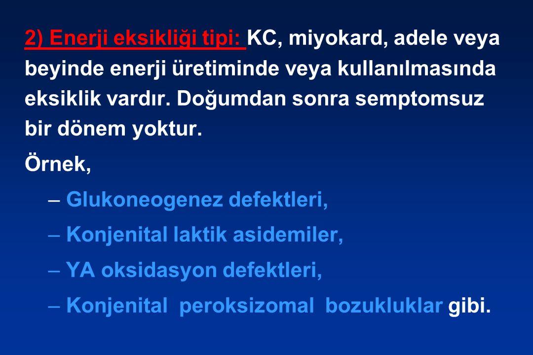 2) Enerji eksikliği tipi: KC, miyokard, adele veya beyinde enerji üretiminde veya kullanılmasında eksiklik vardır. Doğumdan sonra semptomsuz bir dönem yoktur.