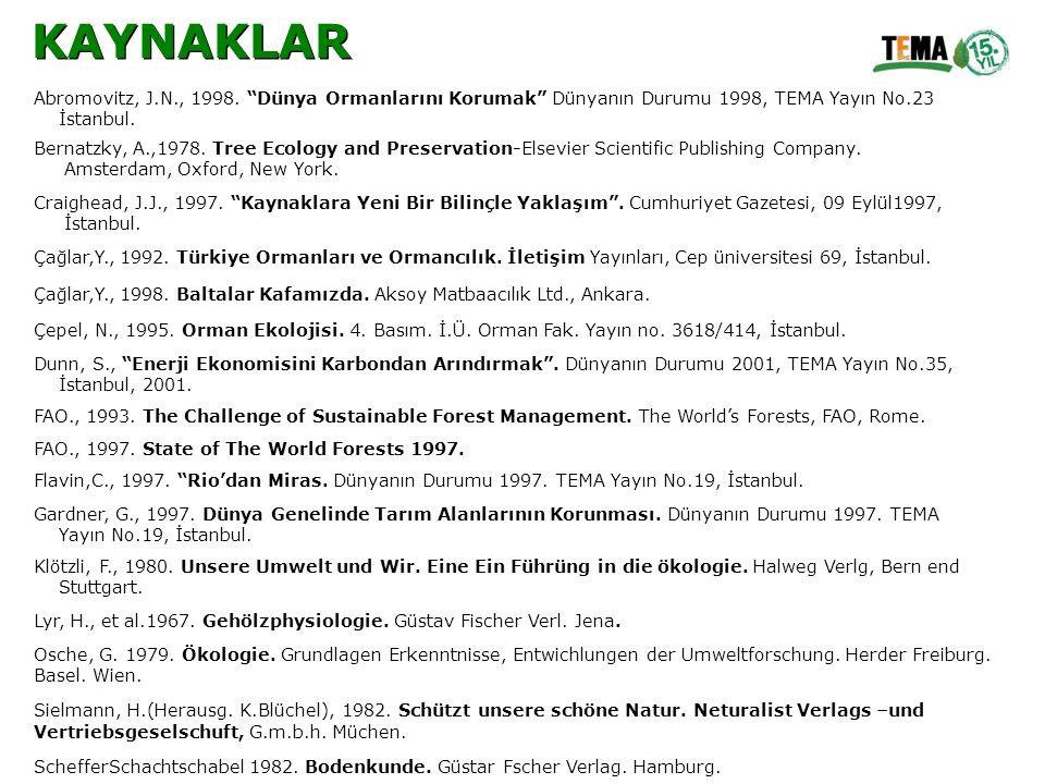 KAYNAKLAR Abromovitz, J.N., 1998. Dünya Ormanlarını Korumak Dünyanın Durumu 1998, TEMA Yayın No.23.