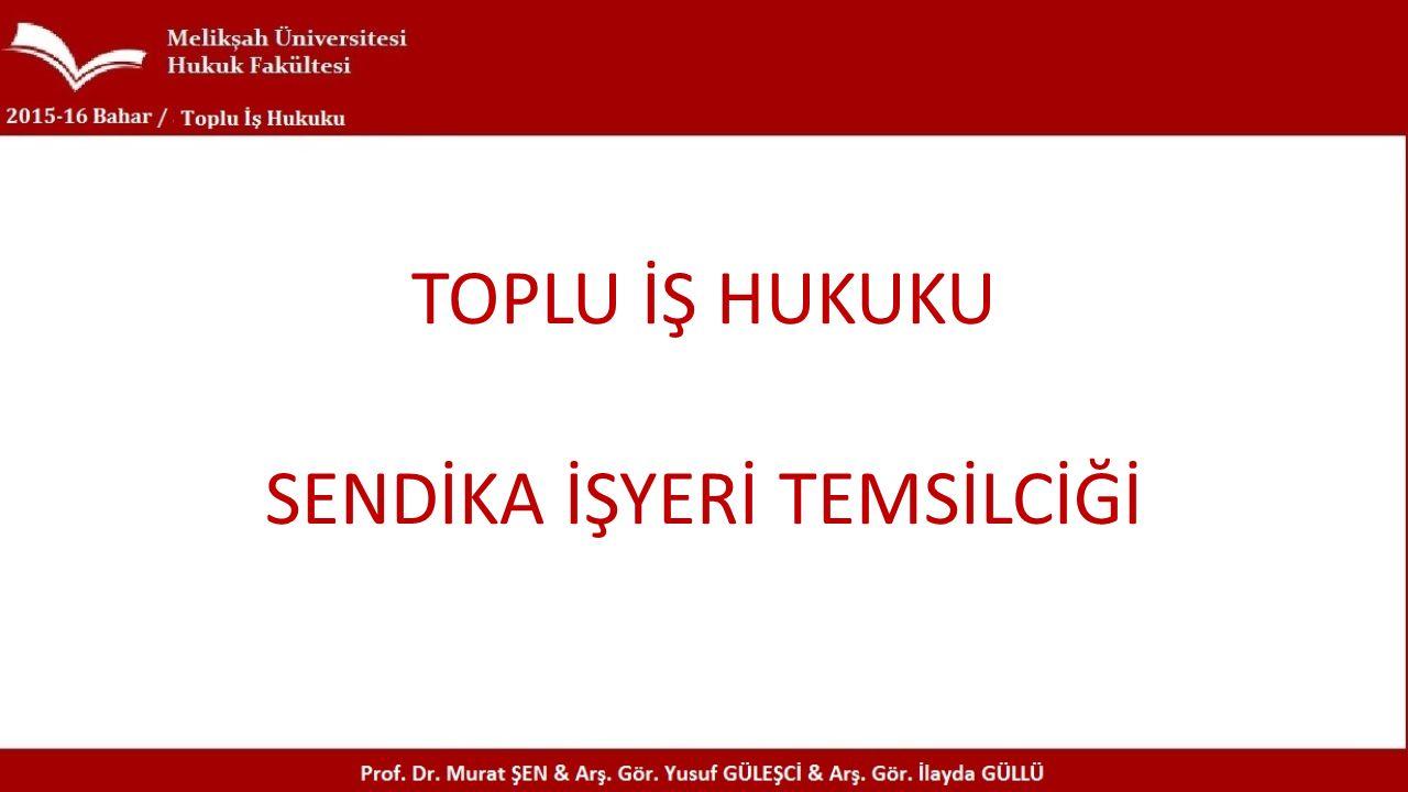 TOPLU İŞ HUKUKU SENDİKA İŞYERİ TEMSİLCİĞİ