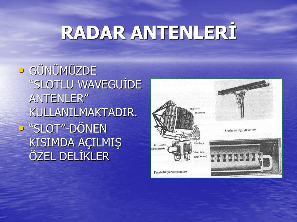 RADAR ANTENLERİ GÜNÜMÜZDE SLOTLU WAVEGUİDE ANTENLER KULLANILMAKTADIR.