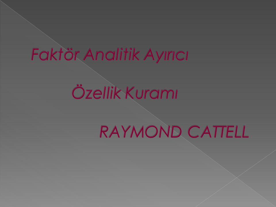 Faktör Analitik Ayırıcı Özellik Kuramı RAYMOND CATTELL