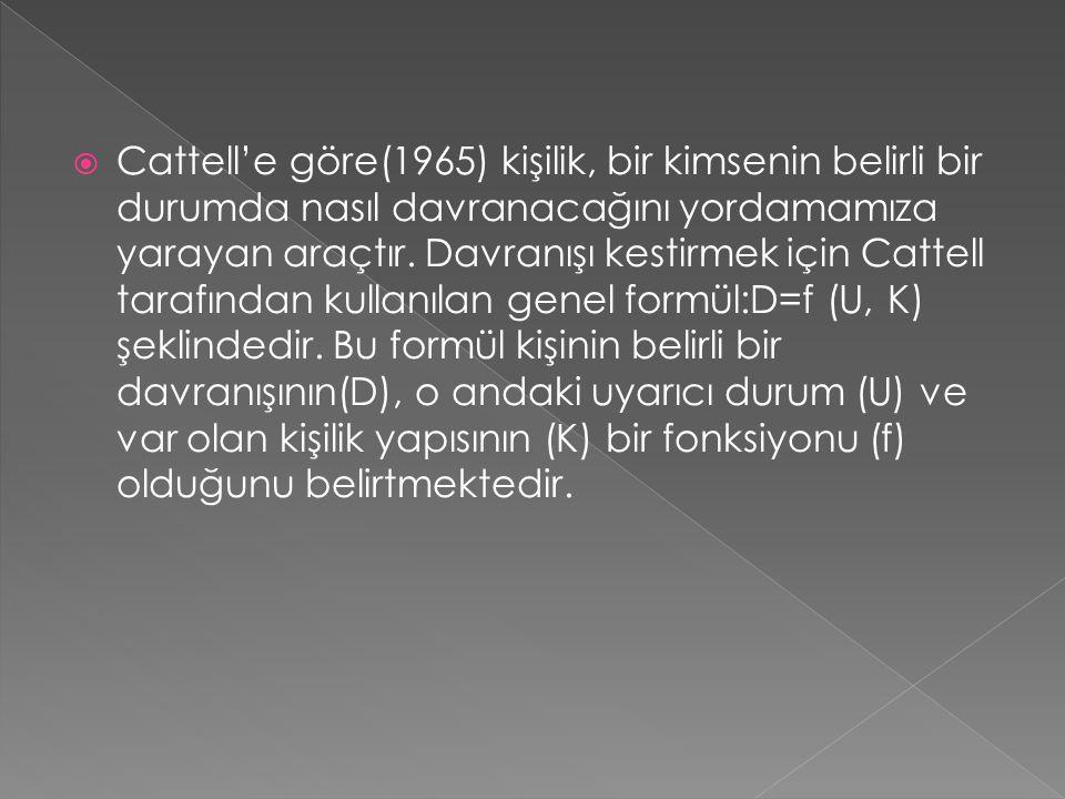 Cattell'e göre(1965) kişilik, bir kimsenin belirli bir durumda nasıl davranacağını yordamamıza yarayan araçtır.
