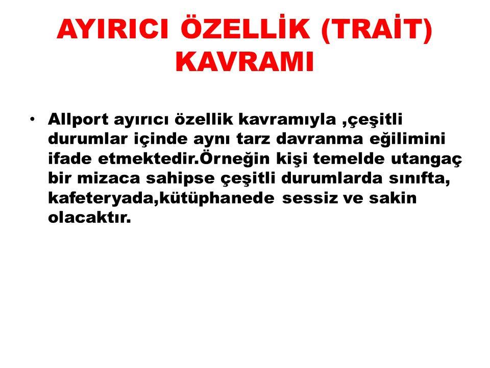 AYIRICI ÖZELLİK (TRAİT) KAVRAMI