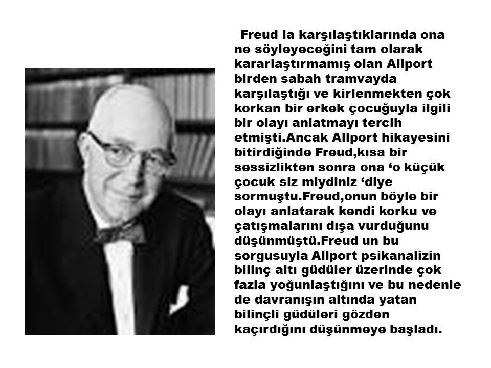 Freud la karşılaştıklarında ona ne söyleyeceğini tam olarak kararlaştırmamış olan Allport birden sabah tramvayda karşılaştığı ve kirlenmekten çok korkan bir erkek çocuğuyla ilgili bir olayı anlatmayı tercih etmişti.Ancak Allport hikayesini bitirdiğinde Freud,kısa bir sessizlikten sonra ona 'o küçük çocuk siz miydiniz 'diye sormuştu.Freud,onun böyle bir olayı anlatarak kendi korku ve çatışmalarını dışa vurduğunu düşünmüştü.Freud un bu sorgusuyla Allport psikanalizin bilinç altı güdüler üzerinde çok fazla yoğunlaştığını ve bu nedenle de davranışın altında yatan bilinçli güdüleri gözden kaçırdığını düşünmeye başladı.