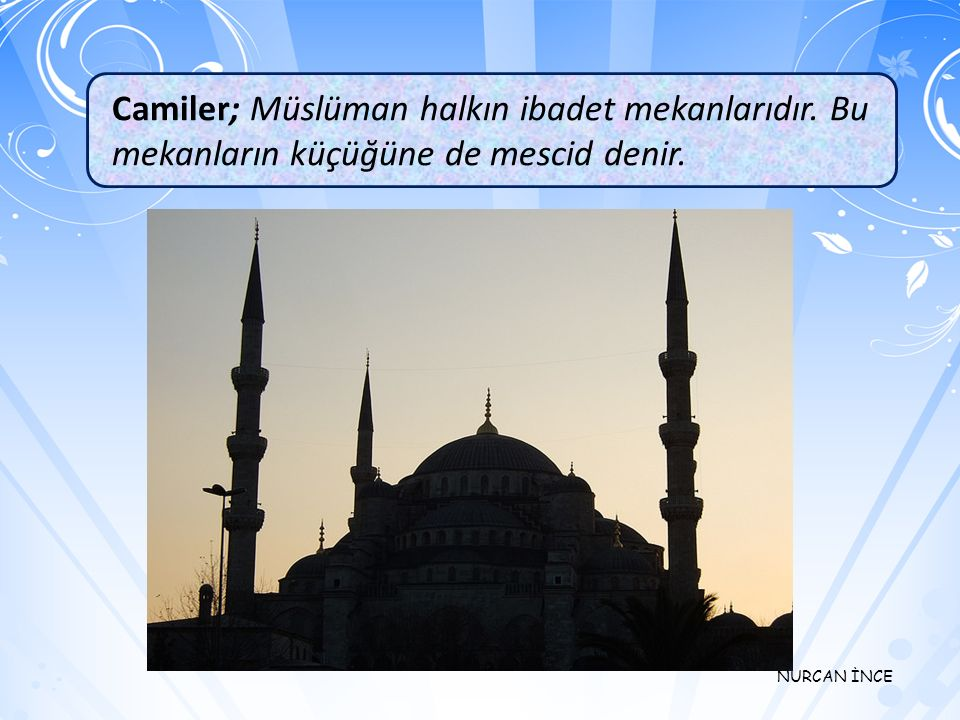Camiler; Müslüman halkın ibadet mekanlarıdır