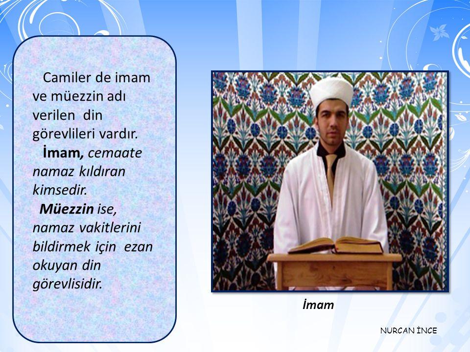 Camiler de imam ve müezzin adı verilen din görevlileri vardır.