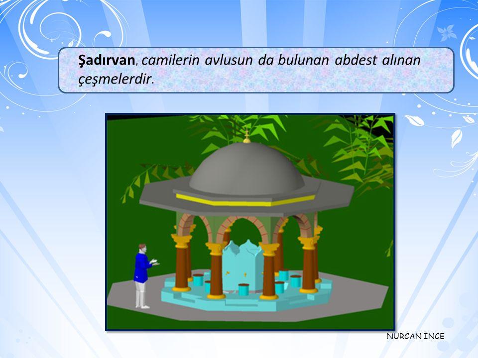 Şadırvan, camilerin avlusun da bulunan abdest alınan çeşmelerdir.
