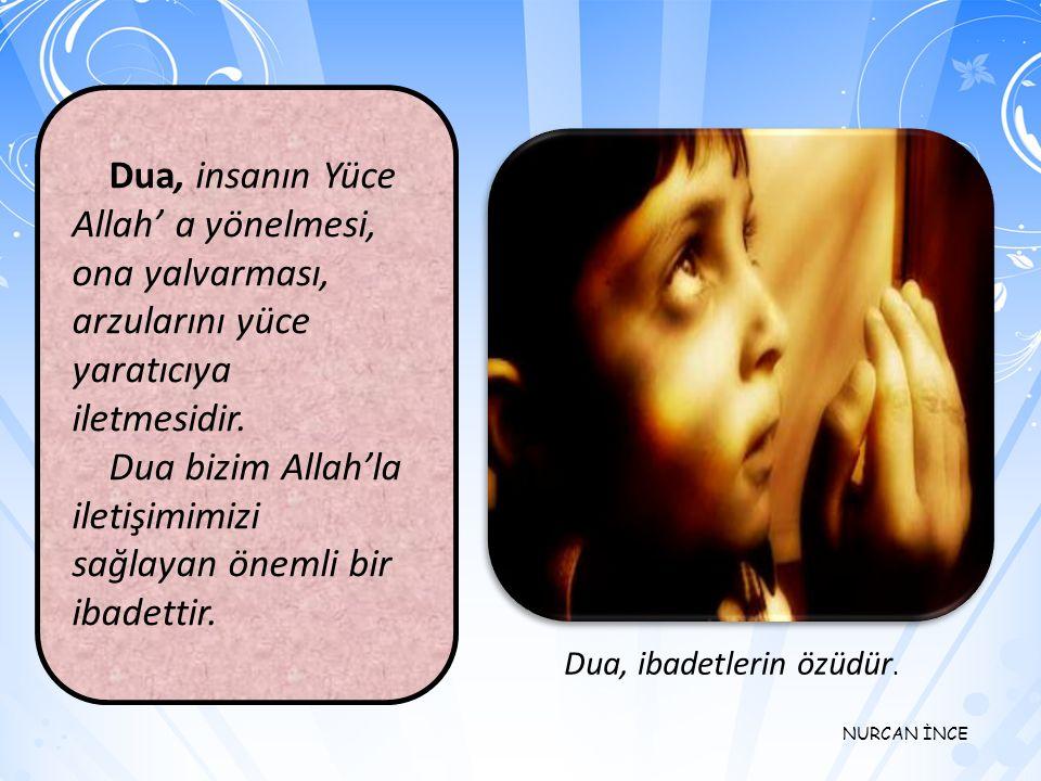 Dua bizim Allah'la iletişimimizi sağlayan önemli bir ibadettir.