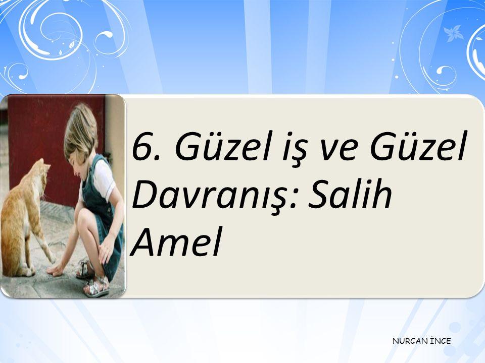 6. Güzel iş ve Güzel Davranış: Salih Amel