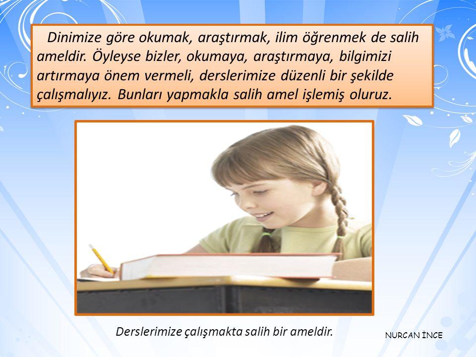 Dinimize göre okumak, araştırmak, ilim öğrenmek de salih ameldir