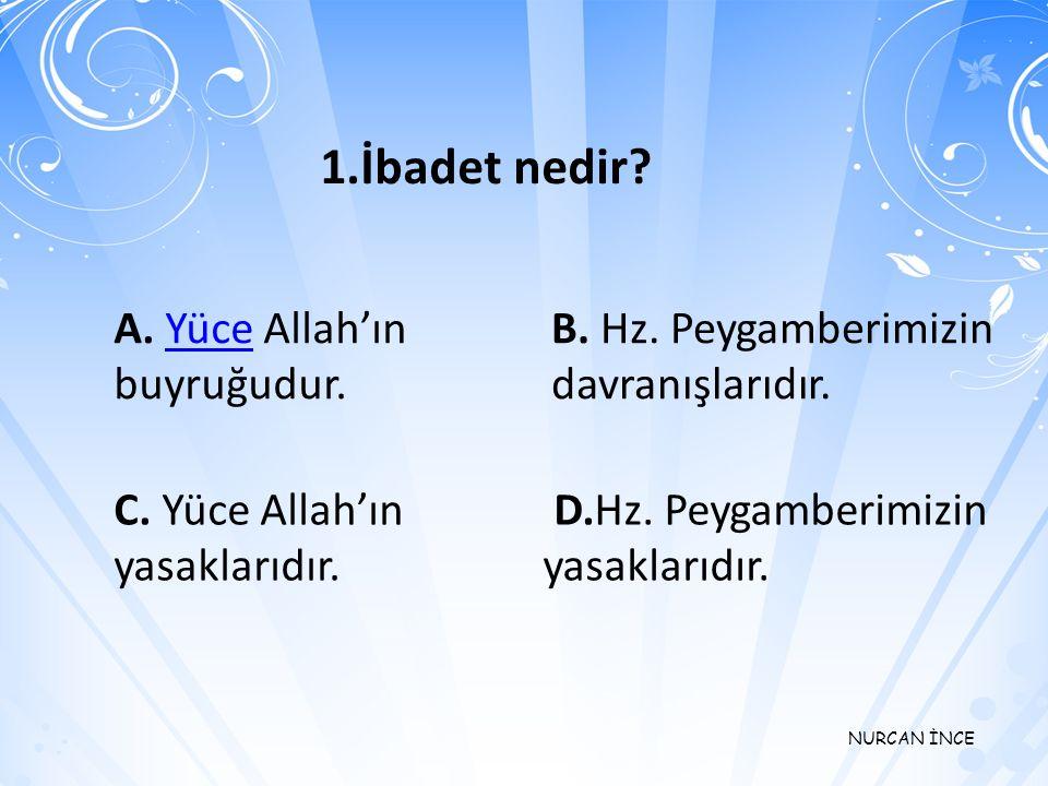 1.İbadet nedir A. Yüce Allah'ın buyruğudur.