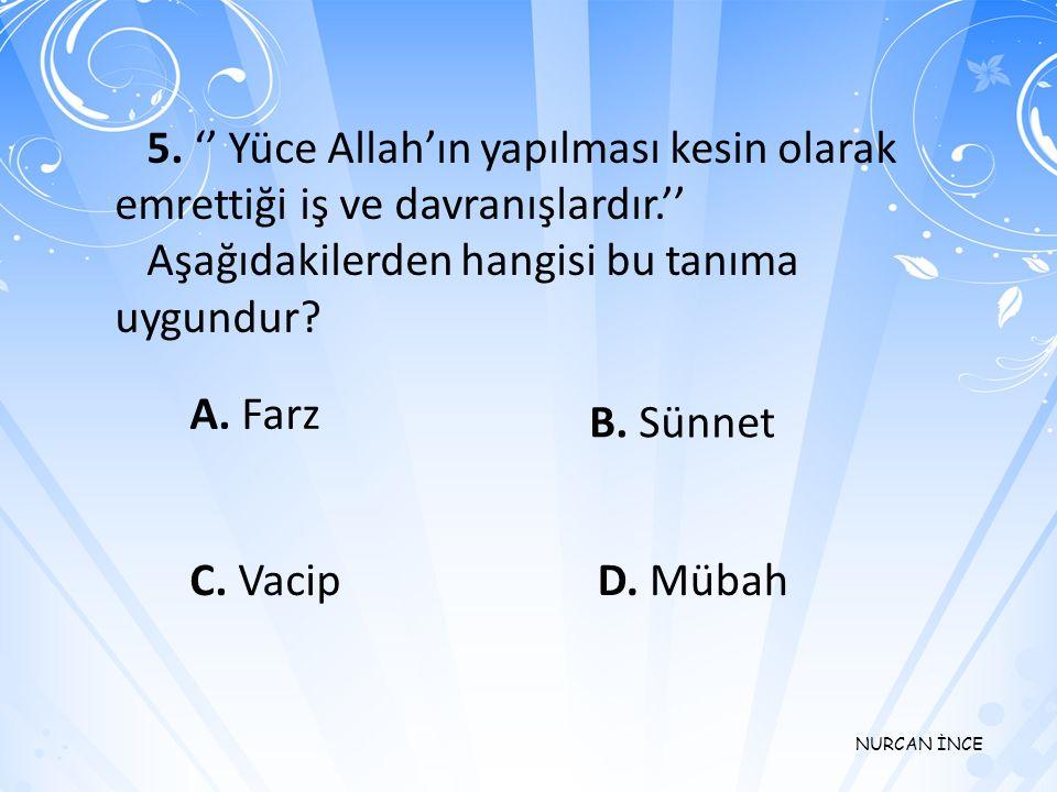 5. '' Yüce Allah'ın yapılması kesin olarak emrettiği iş ve davranışlardır.''