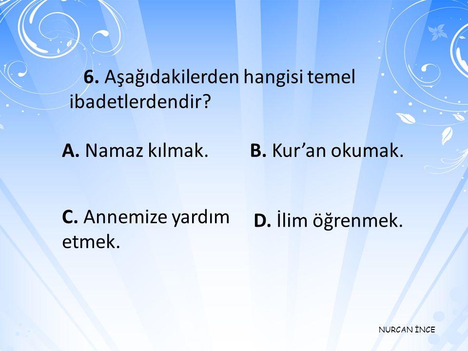 6. Aşağıdakilerden hangisi temel ibadetlerdendir