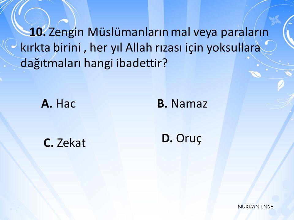 10. Zengin Müslümanların mal veya paraların kırkta birini , her yıl Allah rızası için yoksullara dağıtmaları hangi ibadettir