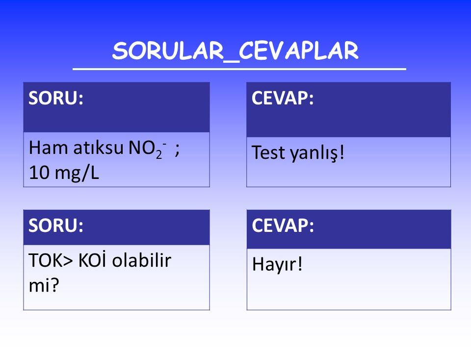 SORULAR_CEVAPLAR SORU: Ham atıksu NO2- ; 10 mg/L CEVAP: Test yanlış!