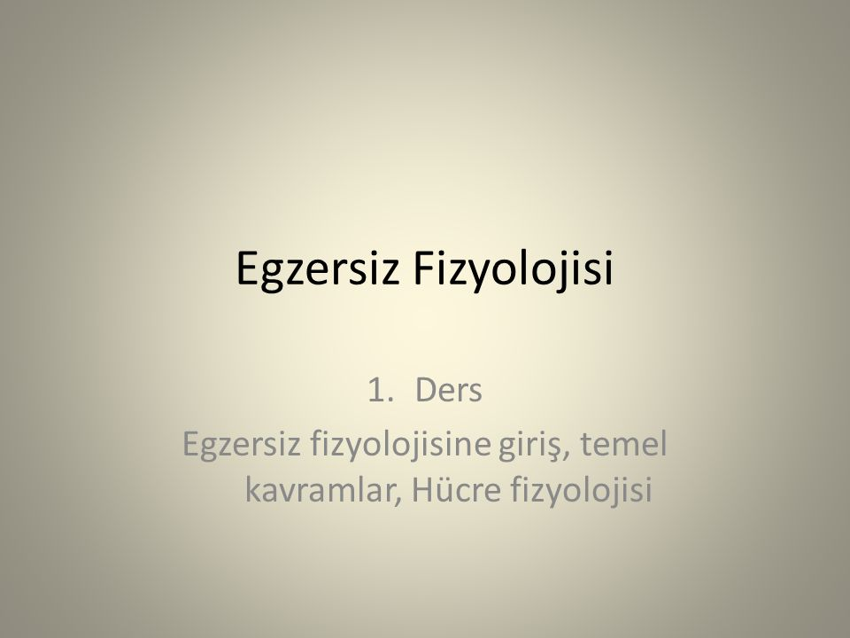 Ders Egzersiz fizyolojisine giriş, temel kavramlar, Hücre fizyolojisi