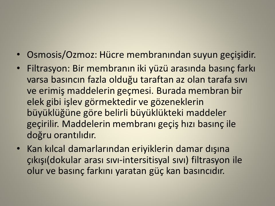 Osmosis/Ozmoz: Hücre membranından suyun geçişidir.