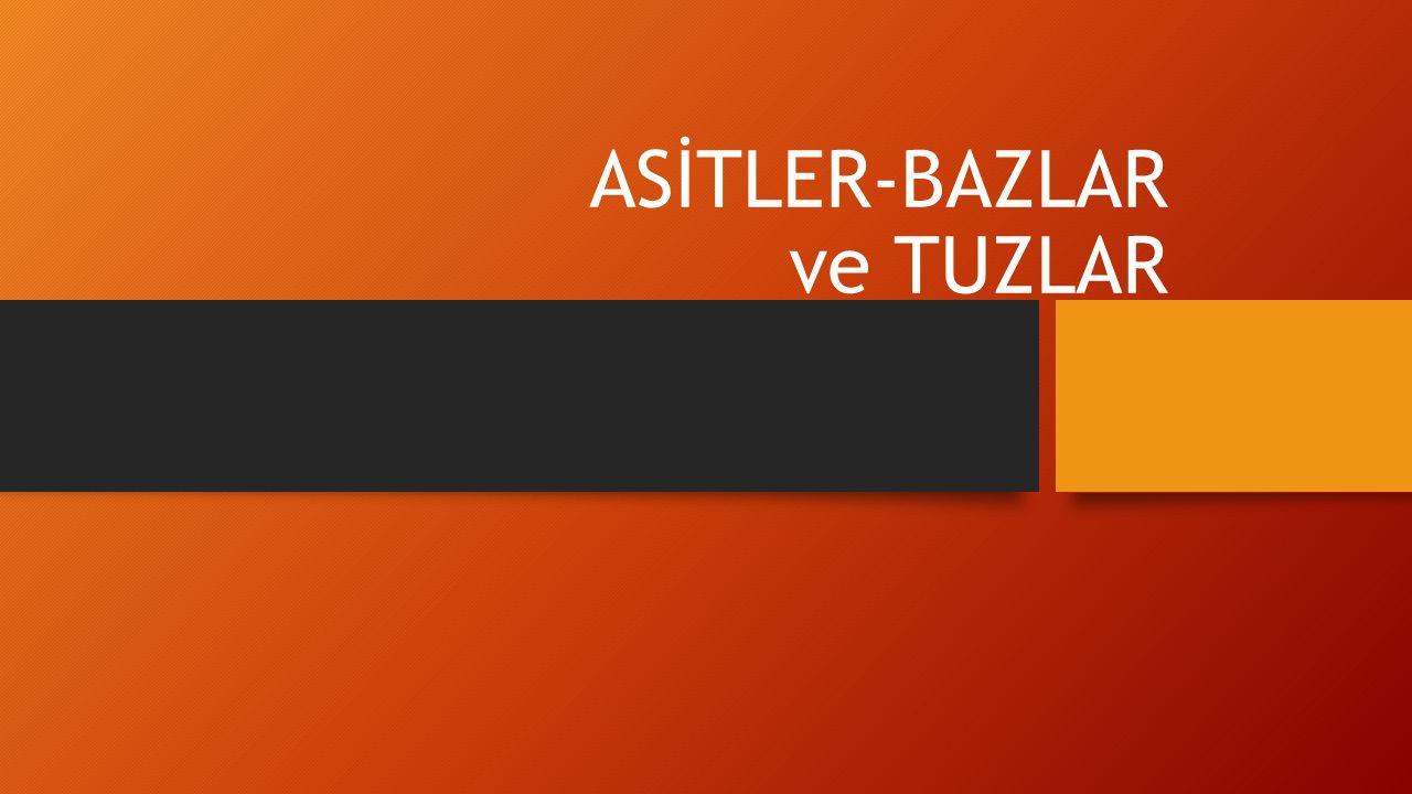 ASİTLER-BAZLAR ve TUZLAR