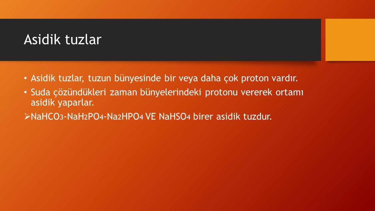 Asidik tuzlar Asidik tuzlar, tuzun bünyesinde bir veya daha çok proton vardır.