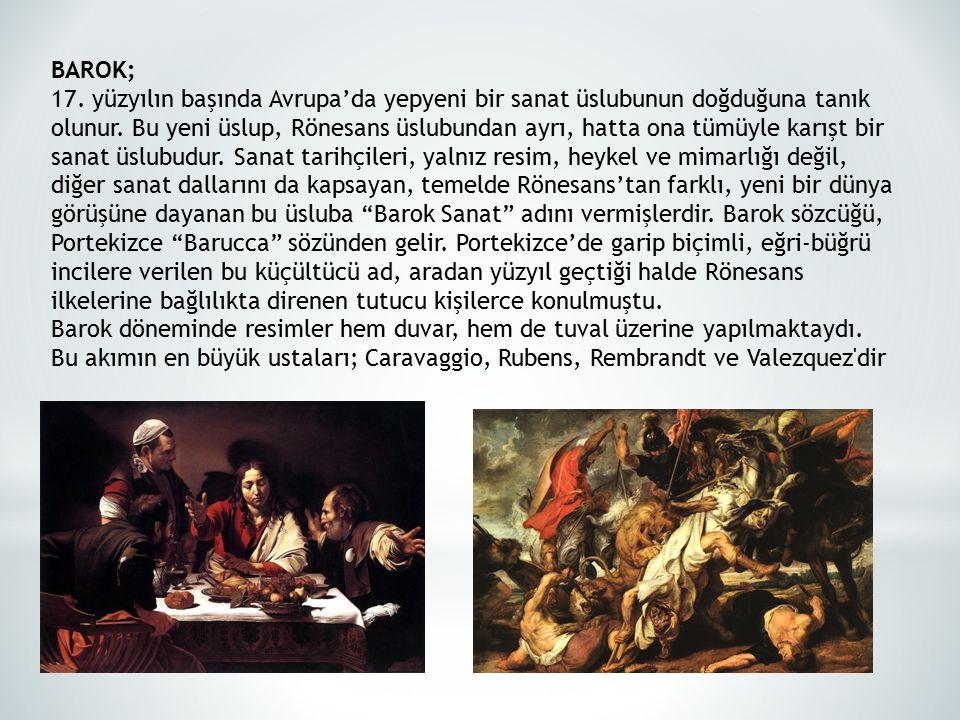 BAROK; 17. yüzyılın başında Avrupa'da yepyeni bir sanat üslubunun doğduğuna tanık olunur.