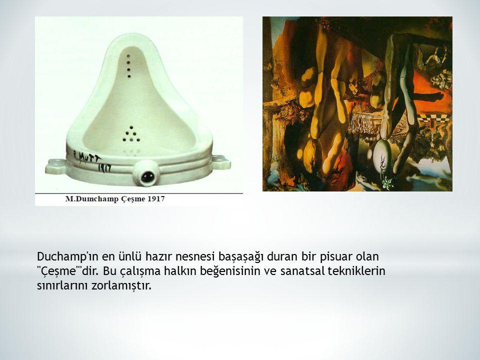 Duchamp ın en ünlü hazır nesnesi başaşağı duran bir pisuar olan Çeşme dir.