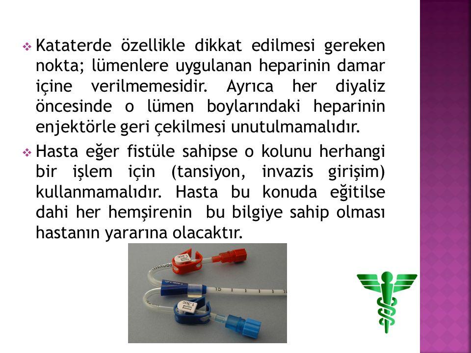 Kataterde özellikle dikkat edilmesi gereken nokta; lümenlere uygulanan heparinin damar içine verilmemesidir. Ayrıca her diyaliz öncesinde o lümen boylarındaki heparinin enjektörle geri çekilmesi unutulmamalıdır.