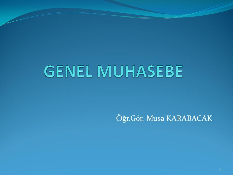 GENEL MUHASEBE Öğr.Gör. Musa KARABACAK