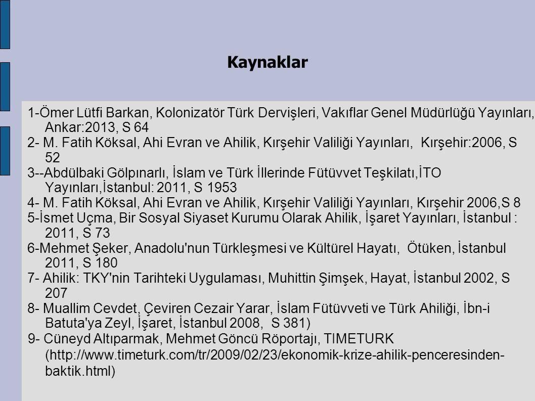 Kaynaklar 1-Ömer Lütfi Barkan, Kolonizatör Türk Dervişleri, Vakıflar Genel Müdürlüğü Yayınları, Ankar:2013, S 64.