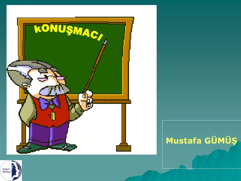 kONUŞMACI Mustafa GÜMÜŞ