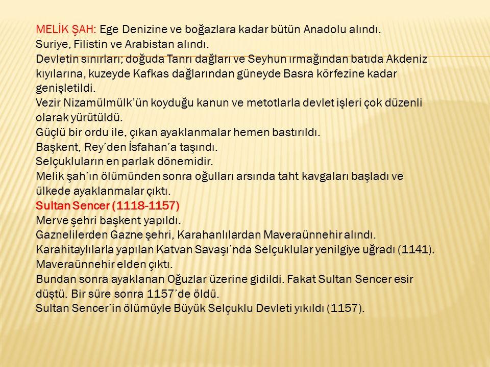 MELİK ŞAH: Ege Denizine ve boğazlara kadar bütün Anadolu alındı.