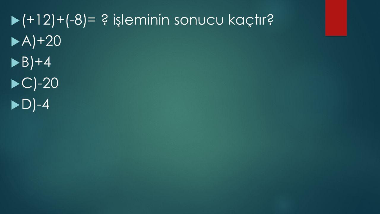 (+12)+(-8)= işleminin sonucu kaçtır