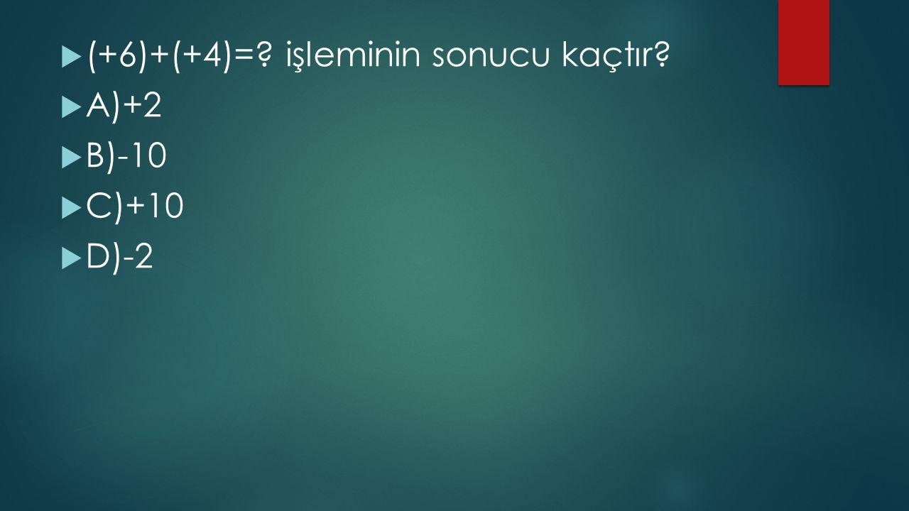 (+6)+(+4)= işleminin sonucu kaçtır