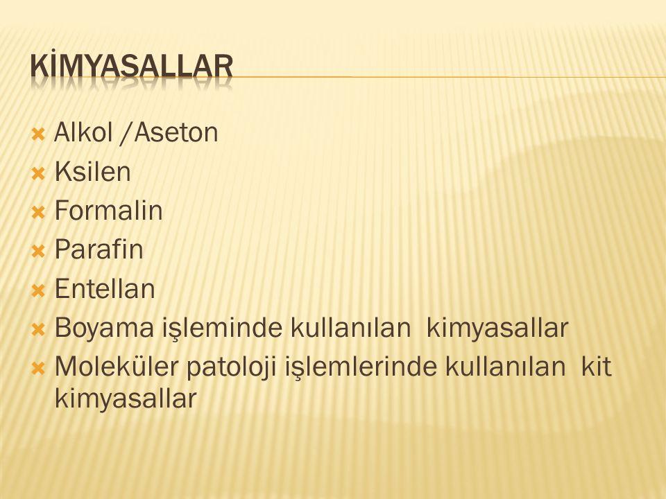 KİMYASALLAR Alkol /Aseton Ksilen Formalin Parafin Entellan