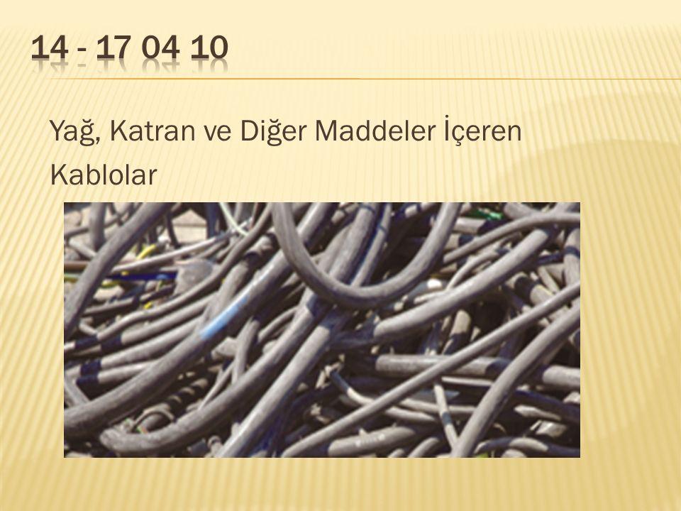 14 - 17 04 10 Yağ, Katran ve Diğer Maddeler İçeren Kablolar
