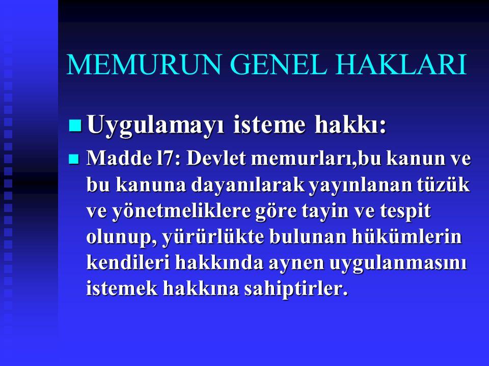 MEMURUN GENEL HAKLARI Uygulamayı isteme hakkı: