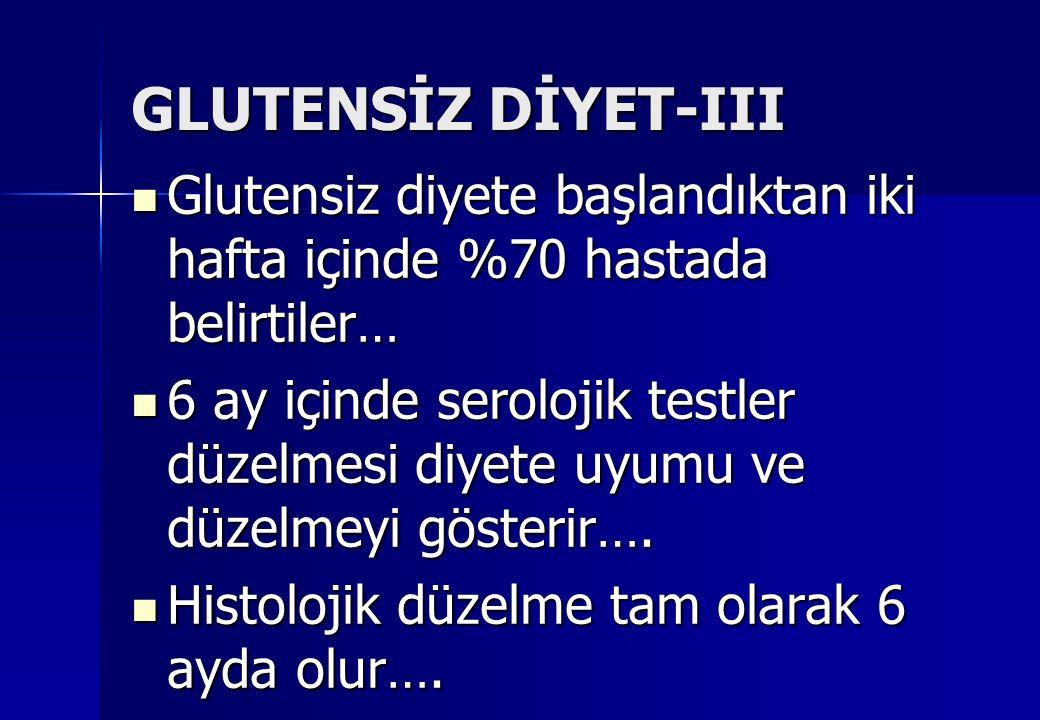 GLUTENSİZ DİYET-III Glutensiz diyete başlandıktan iki hafta içinde %70 hastada belirtiler…