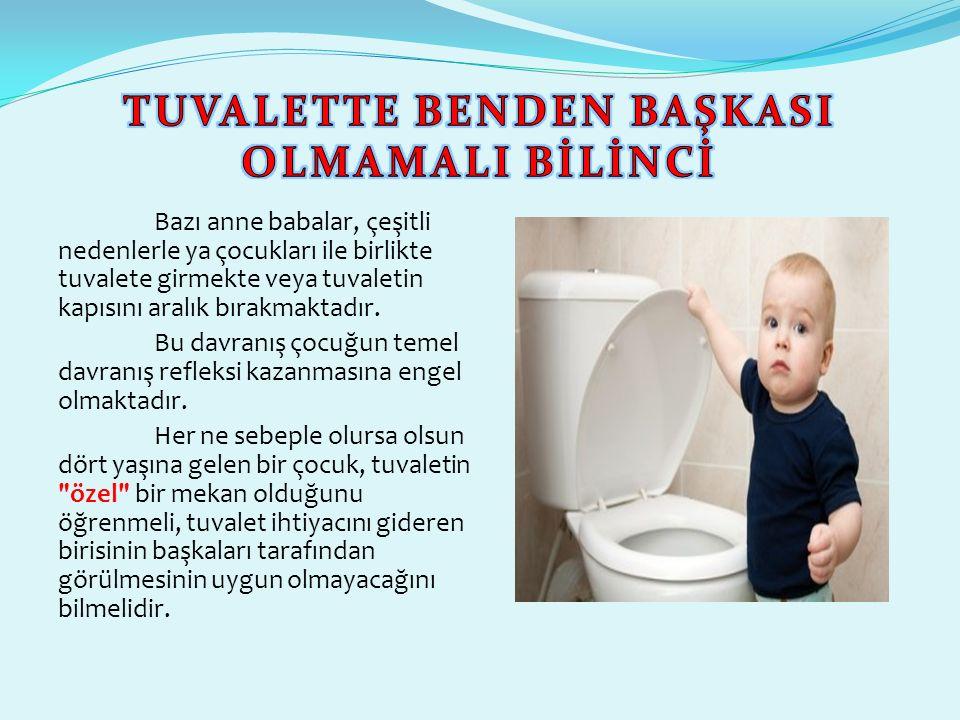 TUVALETTE BENDEN BAŞKASI OLMAMALI BİLİNCİ
