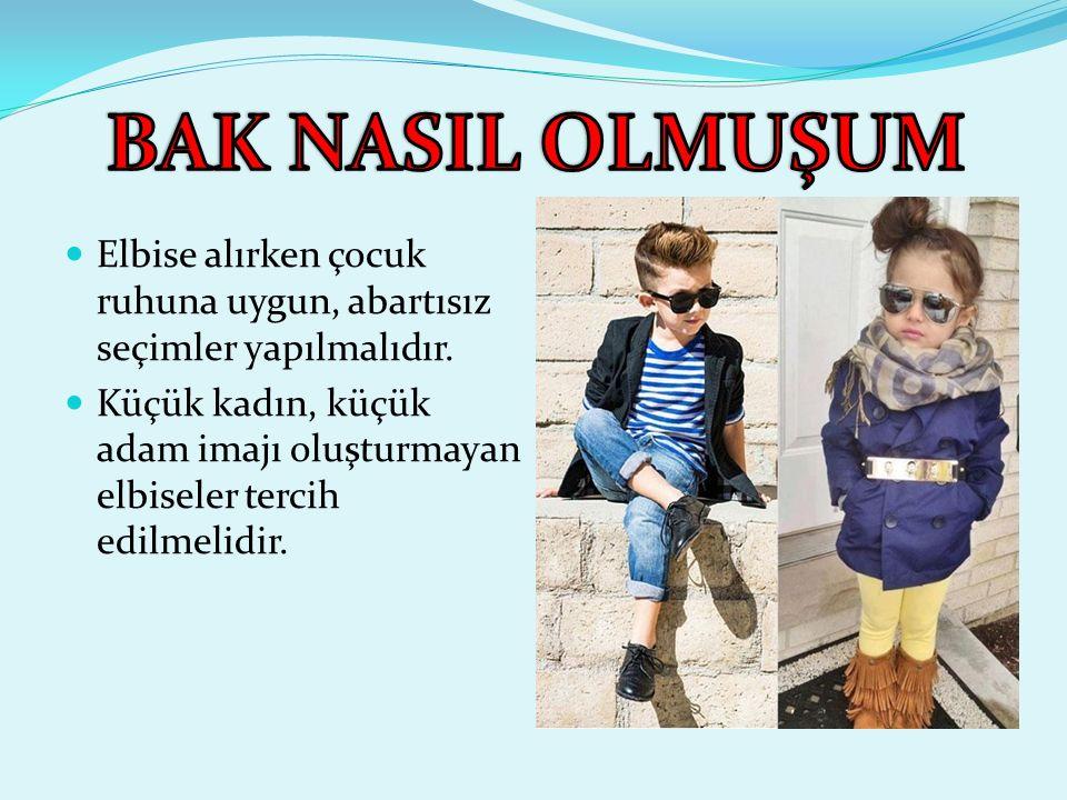 BAK NASIL OLMUŞUM Elbise alırken çocuk ruhuna uygun, abartısız seçimler yapılmalıdır.