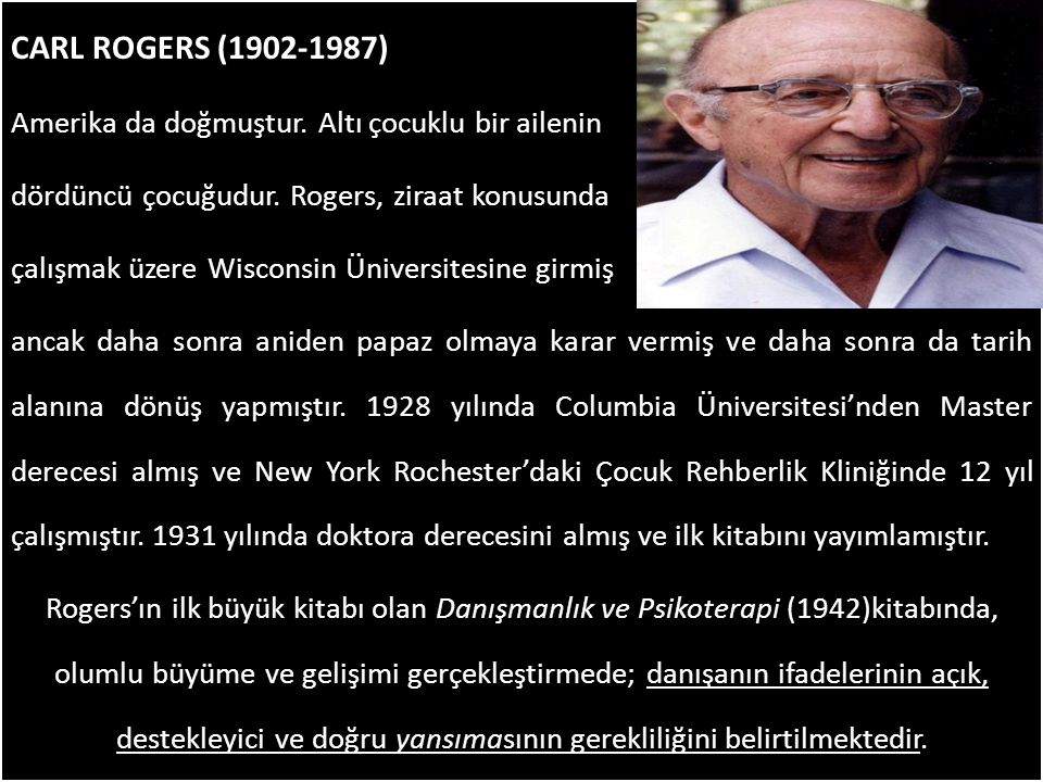 CARL ROGERS (1902-1987) Amerika da doğmuştur. Altı çocuklu bir ailenin