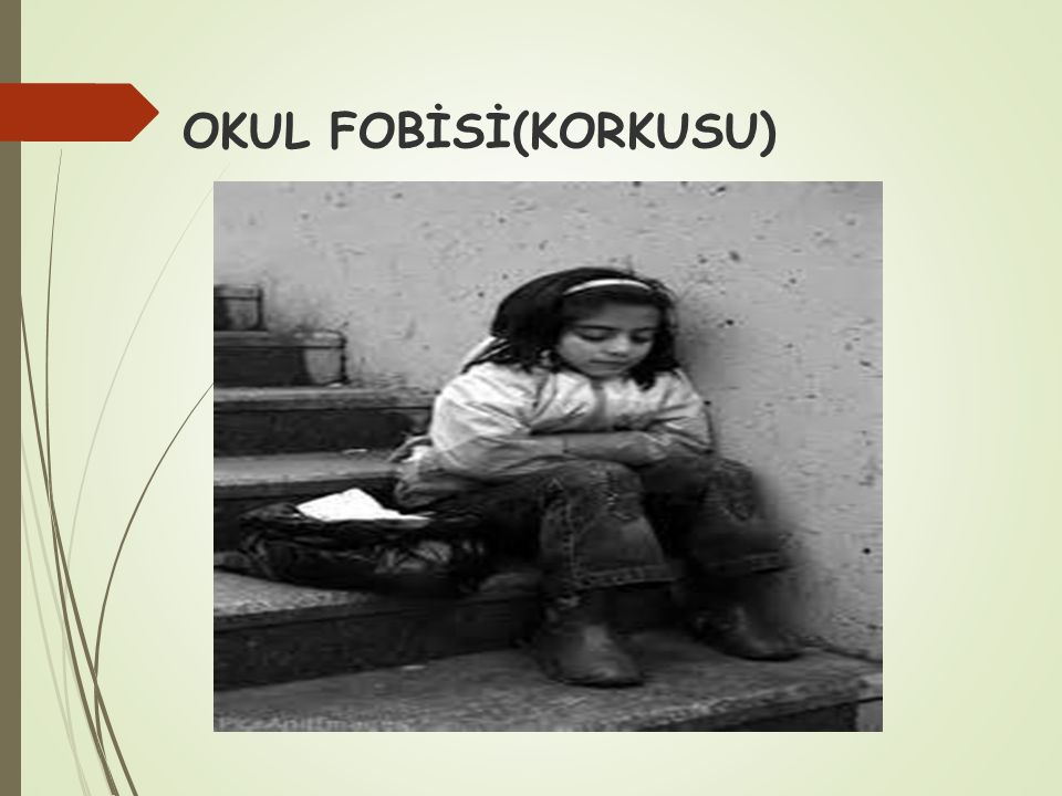 OKUL FOBİSİ(KORKUSU)